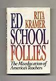 School Follies : The Miseducation of America's Teachers, Rita Kramer, 0029176425