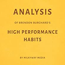 Analysis of Brendon Burchard's 'High Performance Habits' Audiobook by Milkyway Media Narrated by Susan Murphy