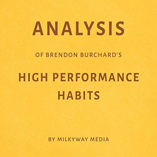 [D0wnl0ad] Analysis of Brendon Burchard's 'High Performance Habits' [R.A.R]
