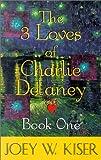 The Three Loves of Charlie Delaney, Joey W. Kiser, 0933451458