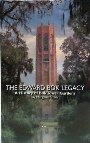 The Edward Bok legacy: A history of Bok Tower gardens : the first fifty years