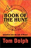 Book of the Hunt:Initiations into the Life of Honor, Tom Dolph, 0595653146