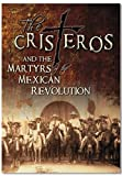 The Cristero And The Martyrs of the Mexican Revolution