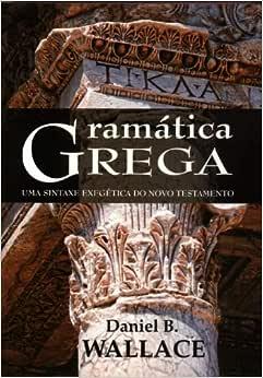 Gramatica Grega - Uma Sintaxe Exegetica Do Novo Testamento