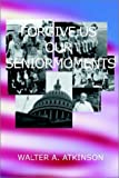 Forgive Us Our Senior Moments, Walter A. Atkinson, 1930859376