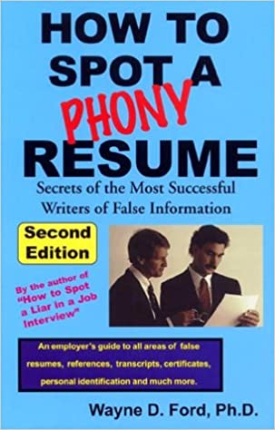 How to Spot a Phony Resume (2nd Ed): Wayne D. Ford Ph.D ...