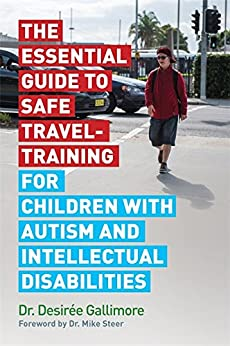 The Essential Guide to Safe Travel-Training for Children with Autism and Intellectual Disabilities by [Gallimore, Desirée, Gallimore, Desirée]