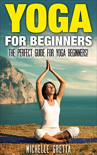 Yoga: Yoga for Beginners: How to Use Yoga to Relieve Stress, Build Wealth, and Achieve Harmony! (Yoga, Yoga For Beginners, Yoga Books, Yoga For Weight ...