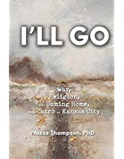 I'll Go: War, Religion, and Coming Home From Cairo to Kansas City