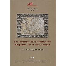 Les influences de la construction européenne sur le droit français (Actes de colloques de l'IFR) (French Edition)