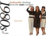 Fashionable Clothing from the Sears Catalogs, Tammy Ward, 076432960X