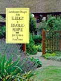 Landscape Design for Elderly and Disabled People, Jane Stoneham and Peter Thoday, 1853410330