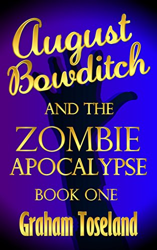 August Bowditch and the Zombie Apocalypse Book One by [Toseland, Graham]