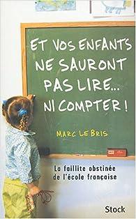 Et vos enfants ne sauront pas lire... ni compter ! par Marc Le Bris