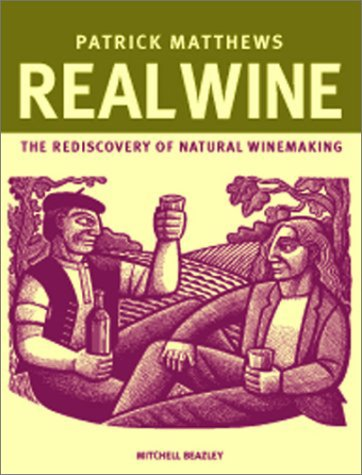 (Real Wine: The Rediscovery of Natural Winemaking)