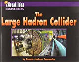 Large Hadron Collider, the (A Great Idea Engineering)