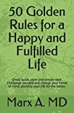 img - for 50 Golden Rules for a Happy and Fulfilled Life: Great, quick, plain and simple read. Challenge yourself and change your frame of mind; possibly your life for the better. book / textbook / text book