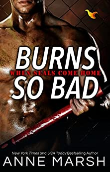 Burns So Bad (When SEALs Come Home Book 1) by [Marsh, Anne]
