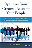 Optimize Your Greatest Asset -- Your People: How to Apply Analytics to Big Data to Improve Your Human Capital Investments (Wiley and SAS Business Series)