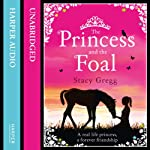 The Princess and the Foal | Stacy Gregg