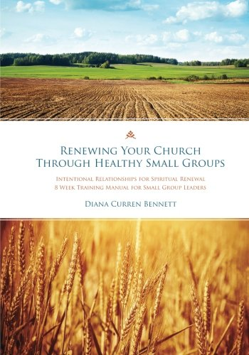 Renewing Your Church Through Healthy Small Groups: 8 Week Training Manual for Small Group Leaders