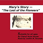 Mary's Story: The Last of the Pioneers | Cheryl A. Hayes