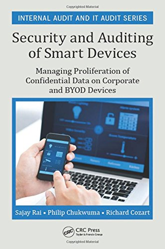 Security and Auditing of Smart Devices: Managing Proliferation of Confidential Data on Corporate and BYOD Devices (Internal Audit and IT Audit)