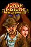Jonah Christopher and the Last Chance Mass, William Ferguson, 0595653995