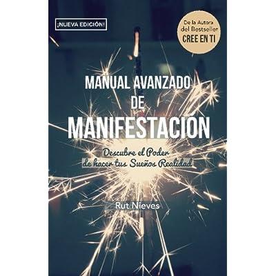 Manual Avanzado De Manifestacion: Descubre el Poder de hacer tus Sueños Realidad (CREE EN TI) (Volume 2) (Spanish Edition)