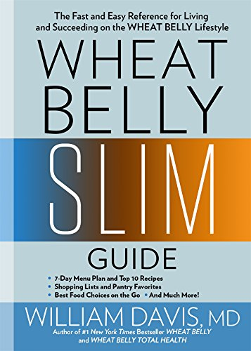 Wheat Belly Slim Guide: The Fast and Easy Reference for Living and Succeeding on the Wheat Belly Lifestyle (Lose 30 Pounds In 6 Weeks Meal Plan)