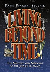 Living Beyond Time: The Mystery and Meaning of the Jewish Festivals