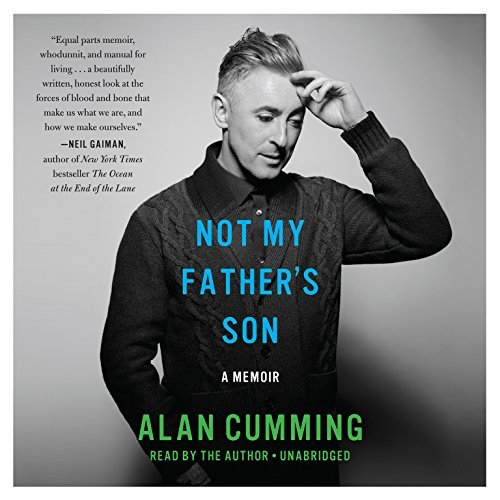 Not My Father's Son: A Memoir by Alan Cumming (2014-10-07)