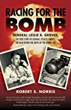 img - for Racing for the Bomb: The True Story of General Leslie R. Groves, the Man behind the Birth of the Atomic Age by Norris, Robert S. (2014) Paperback book / textbook / text book
