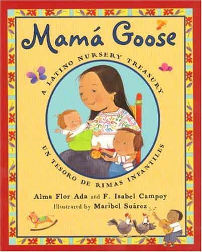Mama Goose: A Latino Nursery Treasury / Un Tesoro De Rimas Infantiles