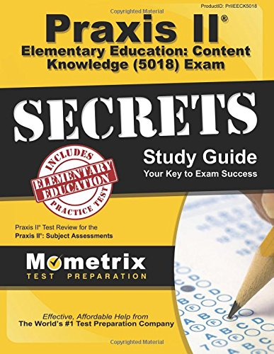 Praxis II Elementary Education: Content Knowledge (5018) Exam Secrets Study Guide: Praxis II Test Review for the Praxis II: Subject Assessments