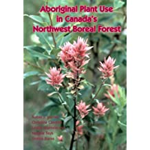 Aboriginal Plant Use in Canada's Northwest Boreal Forest