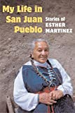 img - for My Life in San Juan Pueblo: STORIES OF ESTHER MARTINEZ book / textbook / text book