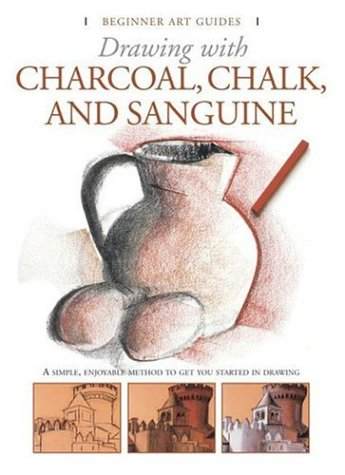 Sanguine Crayon (Drawing With Charcoal, Chalk, and Sanguine Crayon (Beginner's Art Guides))
