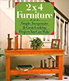 2X4  Furniture: Simple, Inexpensive & Great-Looking Projects You Can Make