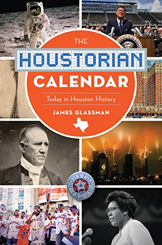 The Houstorian Calendar: Today in Houston History (On This Day - History Today In