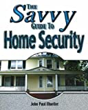 The Savvy Guide to Home Security, John Paul Mueller, 0790613158