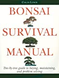 Bonsai Survival Manual: Tree-by-Tree Guide to Buying, Maintaining, and Problem Solving by Lewis, Colin (1996) Paperback