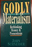 Godly Materialism : Rethinking Money and Possessions, Schneider, John, 0830816674