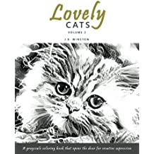 Lovely Cats - A Grayscale Coloring Book that Opens the Door for Creative Expression (The Lovely Cats Series) (Volume 2)
