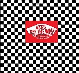 0b09ba5cfb Vans  Off the Wall  Stories of Sole from Vans Originals  Doug Palladini   9780810983755  Amazon.com  Books
