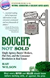 img - for Bought, Not Sold: Single Agency, Buyers' Brokers, Flat Fees and the Consumer Revolution in Real Estate book / textbook / text book