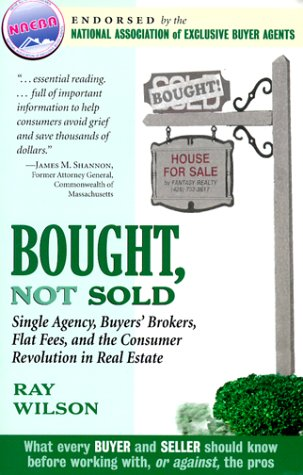 Bought, Not Sold: Single Agency, Buyers' Brokers, Flat Fees and the Consumer Revolution in Real Estate