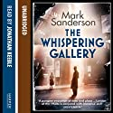 The Whispering Gallery Audiobook by Mark Sanderson Narrated by Jonathan Keeble