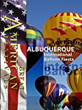 Great American Festivals - Albuquerque International Balloon Fiesta