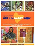 img - for ART is the heART: An Arts-in-Healthcare Program for Children and Families in Home and Hospice Care book / textbook / text book